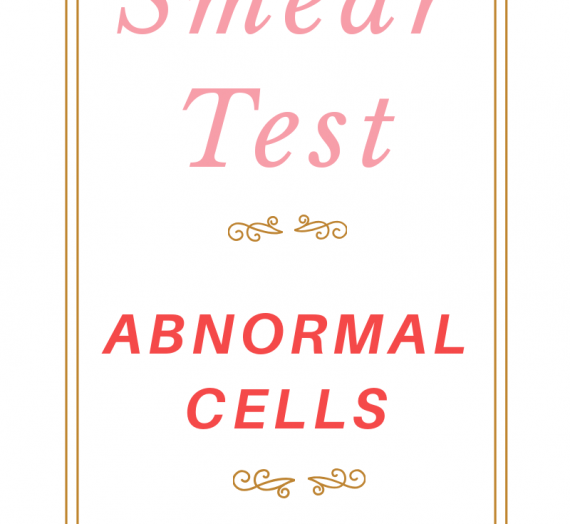 Smear test & Abnormal cells
