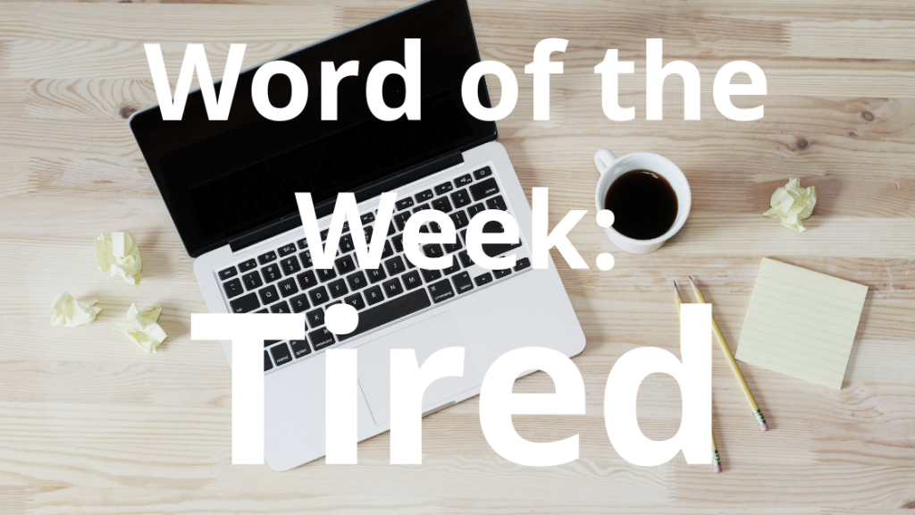 Word of the Week: Tired