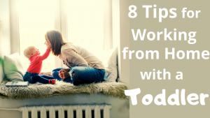 Tips for working from home with a toddler